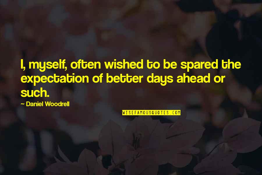 Fernet Quotes By Daniel Woodrell: I, myself, often wished to be spared the