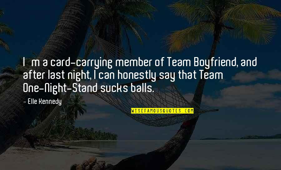 Fernet Quotes By Elle Kennedy: I'm a card-carrying member of Team Boyfriend, and