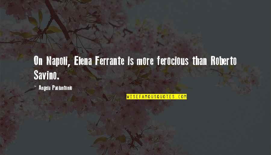Ferrante Quotes By Angela Paolantonio: On Napoli, Elena Ferrante is more ferocious than