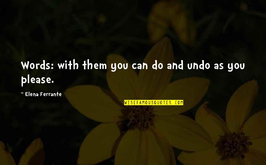 Ferrante Quotes By Elena Ferrante: Words: with them you can do and undo