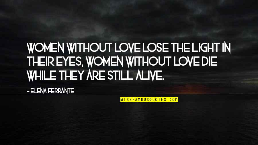 Ferrante Quotes By Elena Ferrante: Women without love lose the light in their
