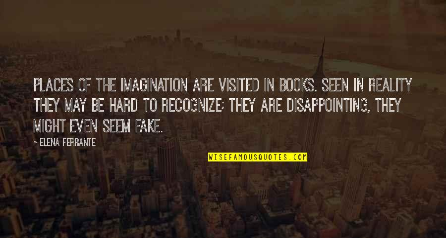 Ferrante Quotes By Elena Ferrante: Places of the imagination are visited in books.