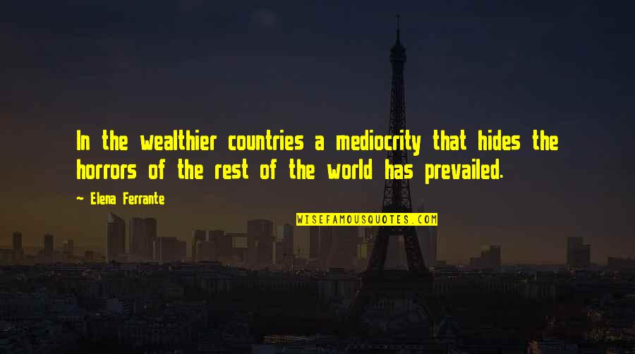 Ferrante Quotes By Elena Ferrante: In the wealthier countries a mediocrity that hides