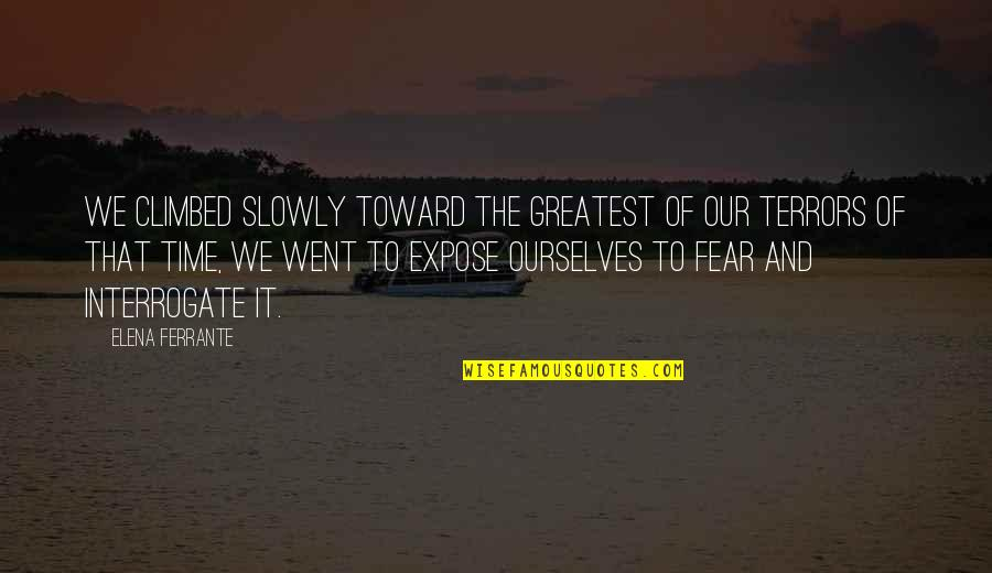 Ferrante Quotes By Elena Ferrante: We climbed slowly toward the greatest of our