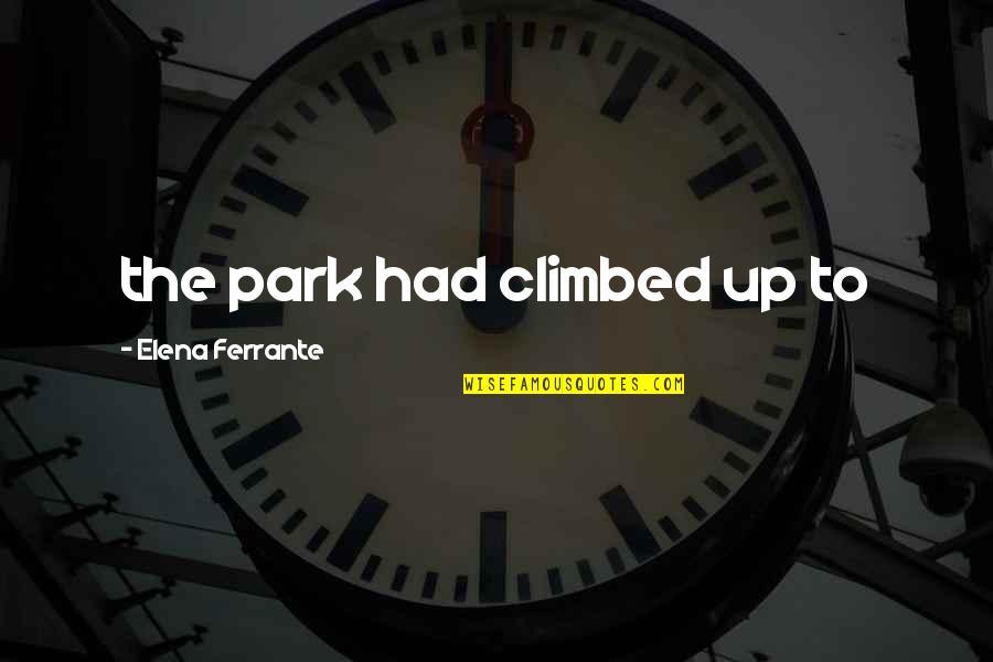 Ferrante Quotes By Elena Ferrante: the park had climbed up to