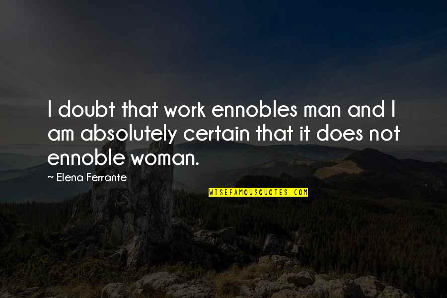 Ferrante Quotes By Elena Ferrante: I doubt that work ennobles man and I