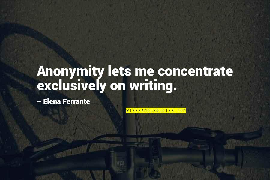 Ferrante Quotes By Elena Ferrante: Anonymity lets me concentrate exclusively on writing.