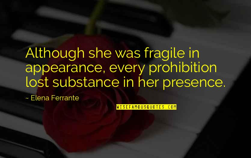 Ferrante Quotes By Elena Ferrante: Although she was fragile in appearance, every prohibition