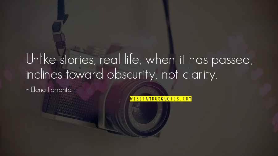 Ferrante Quotes By Elena Ferrante: Unlike stories, real life, when it has passed,