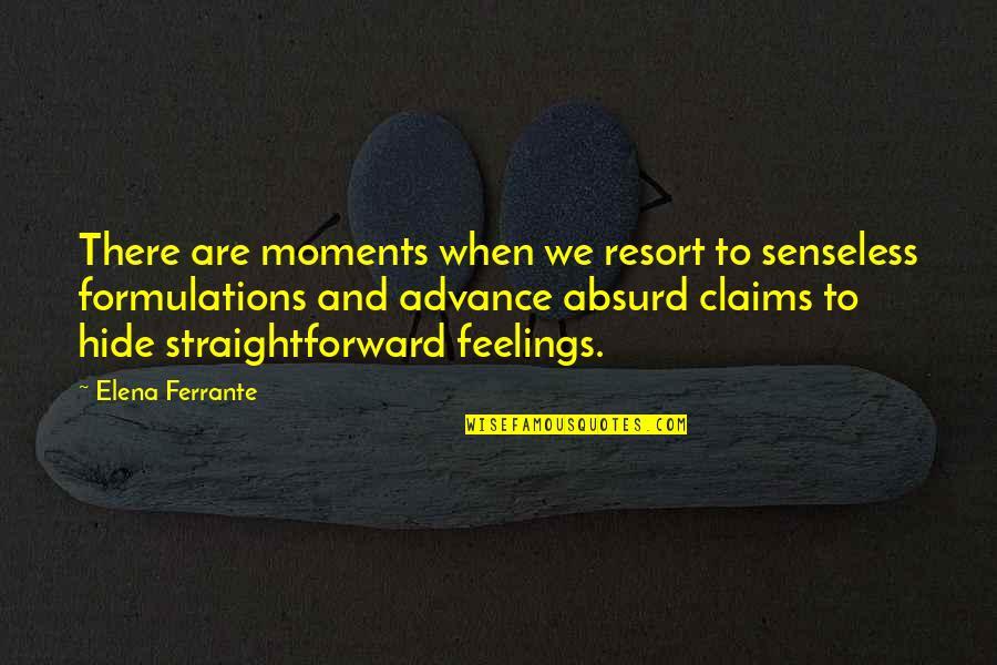 Ferrante Quotes By Elena Ferrante: There are moments when we resort to senseless