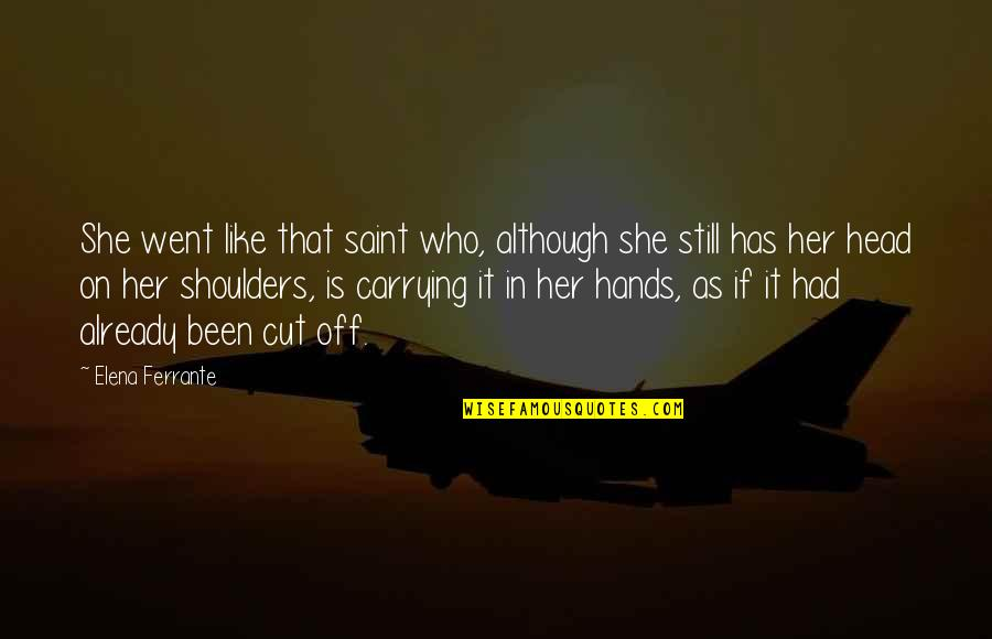 Ferrante Quotes By Elena Ferrante: She went like that saint who, although she