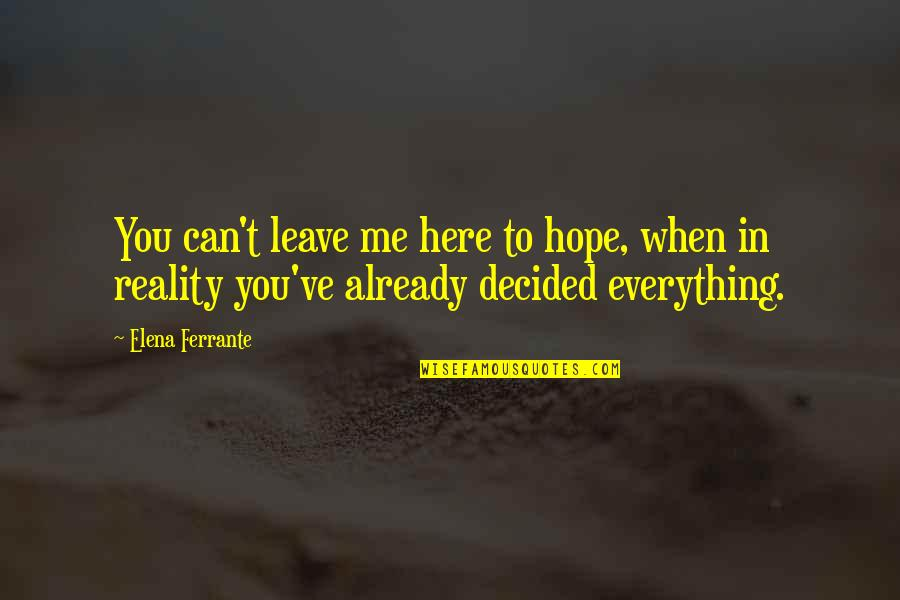 Ferrante Quotes By Elena Ferrante: You can't leave me here to hope, when