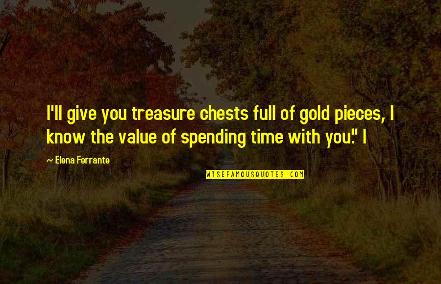 Ferrante Quotes By Elena Ferrante: I'll give you treasure chests full of gold