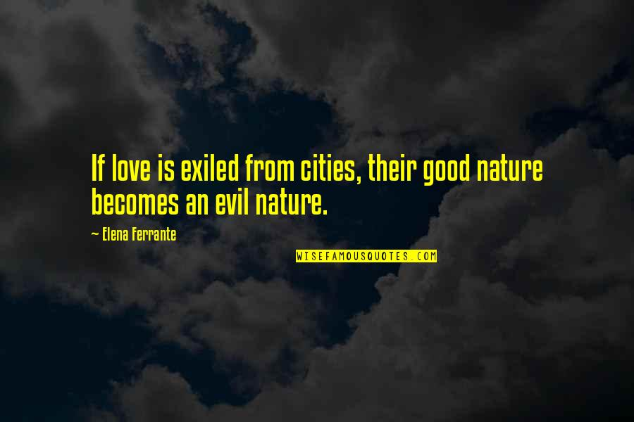 Ferrante Quotes By Elena Ferrante: If love is exiled from cities, their good