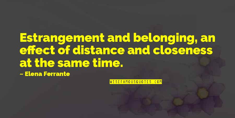Ferrante Quotes By Elena Ferrante: Estrangement and belonging, an effect of distance and