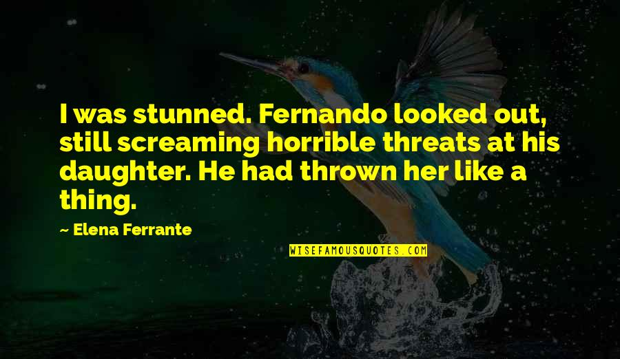 Ferrante Quotes By Elena Ferrante: I was stunned. Fernando looked out, still screaming