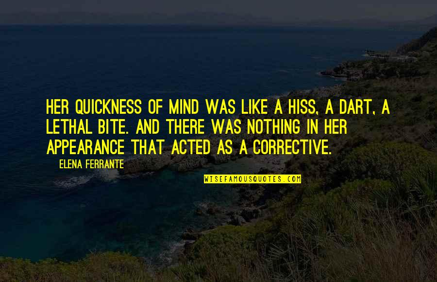 Ferrante Quotes By Elena Ferrante: Her quickness of mind was like a hiss,