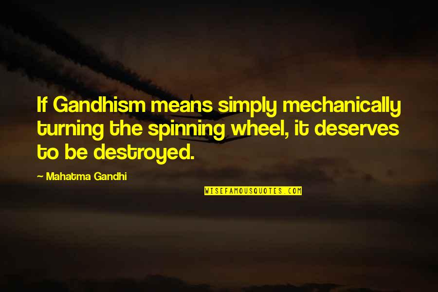 Ferrie Quotes By Mahatma Gandhi: If Gandhism means simply mechanically turning the spinning