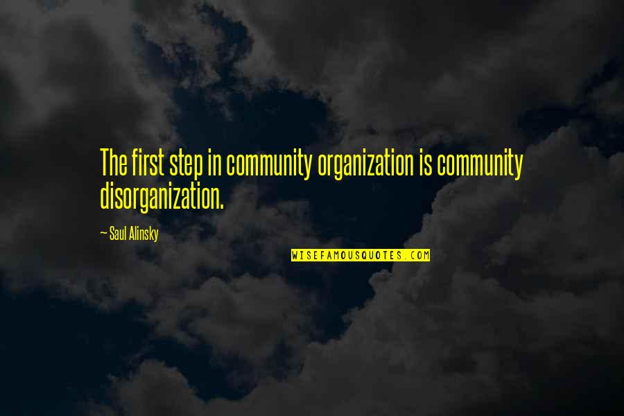 Ferry Rides Quotes By Saul Alinsky: The first step in community organization is community