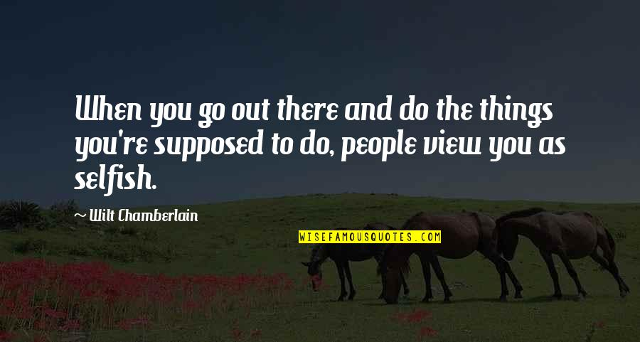 Ferry Rides Quotes By Wilt Chamberlain: When you go out there and do the