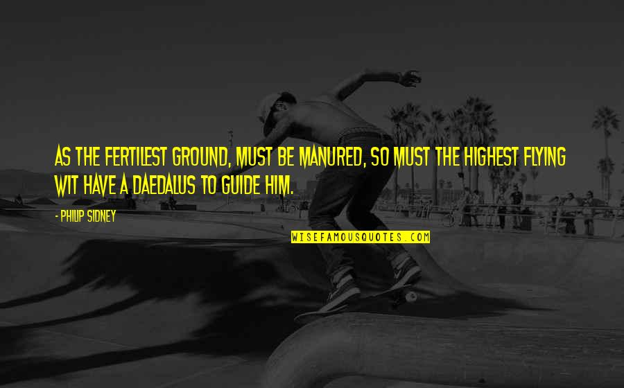 Fertilest Quotes By Philip Sidney: As the fertilest ground, must be manured, so
