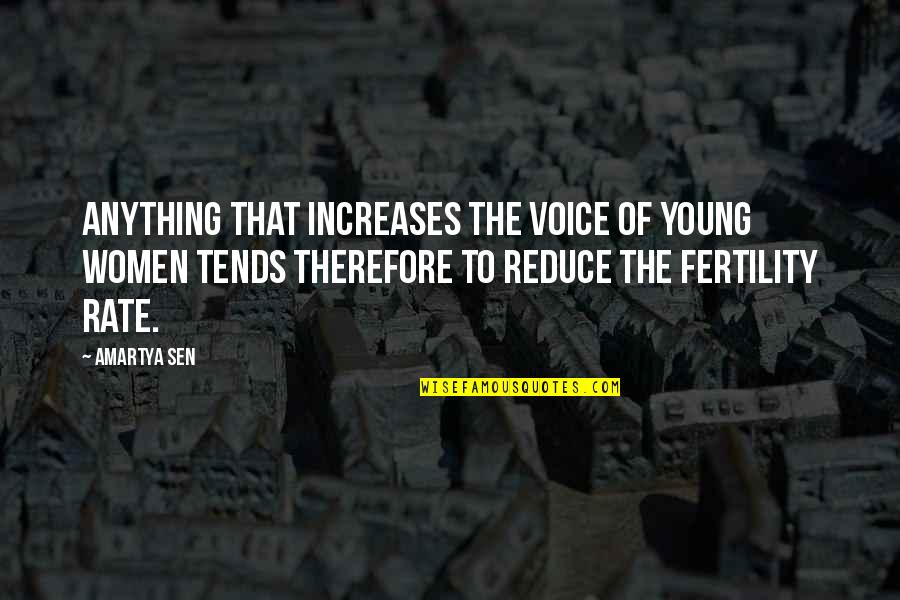 Fertility Quotes By Amartya Sen: Anything that increases the voice of young women