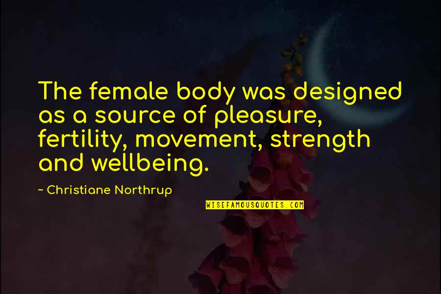 Fertility Quotes By Christiane Northrup: The female body was designed as a source