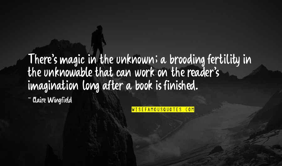Fertility Quotes By Claire Wingfield: There's magic in the unknown; a brooding fertility