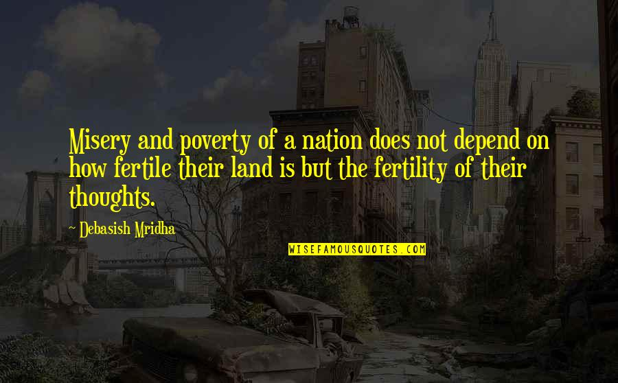 Fertility Quotes By Debasish Mridha: Misery and poverty of a nation does not