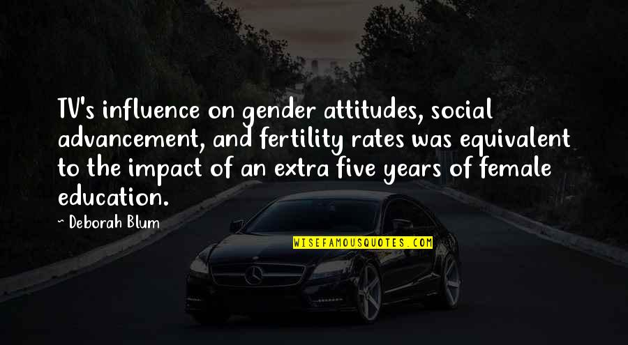 Fertility Quotes By Deborah Blum: TV's influence on gender attitudes, social advancement, and