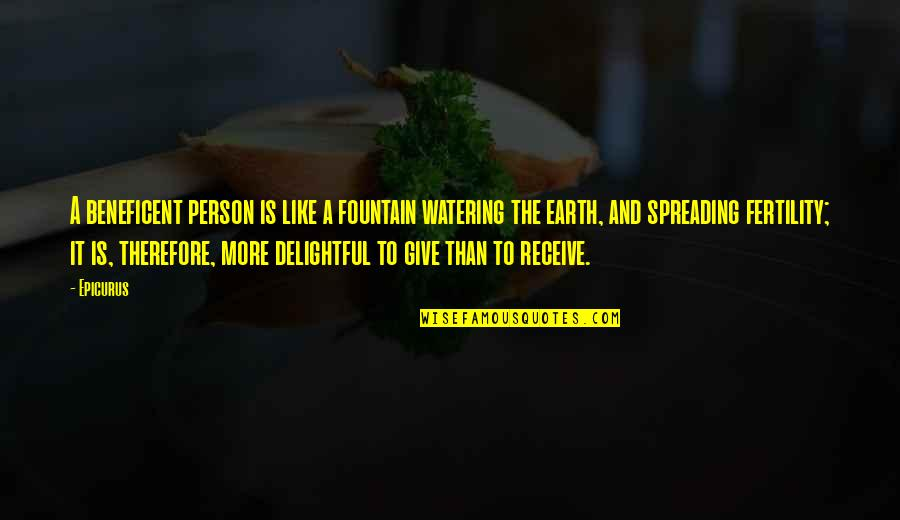 Fertility Quotes By Epicurus: A beneficent person is like a fountain watering