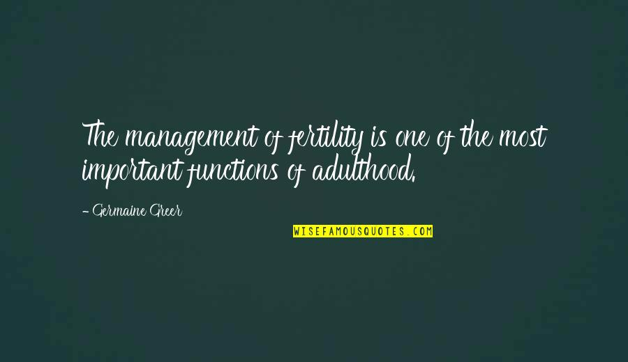 Fertility Quotes By Germaine Greer: The management of fertility is one of the