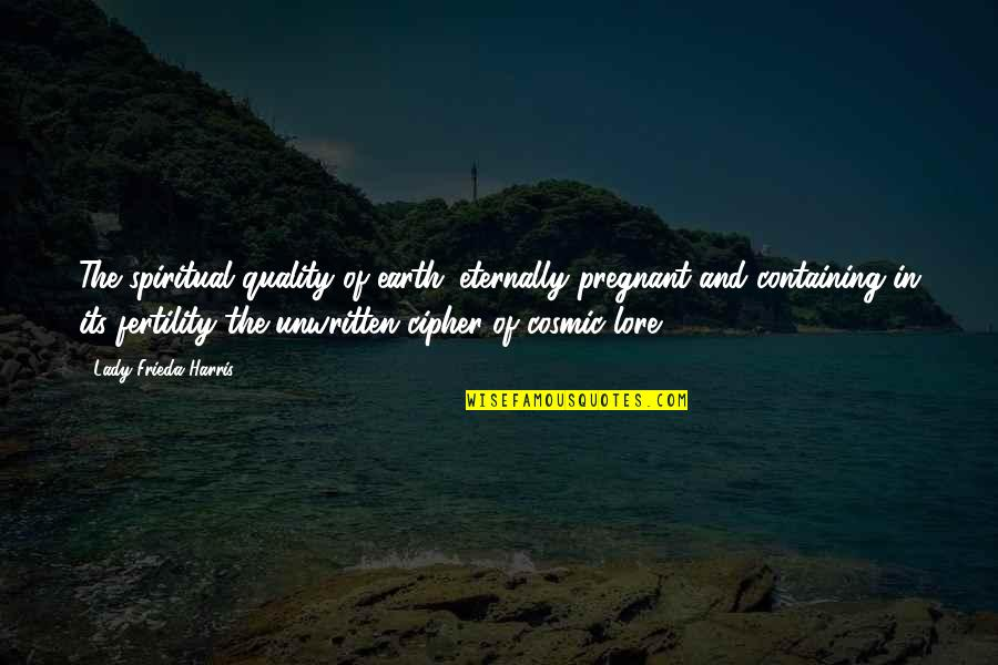 Fertility Quotes By Lady Frieda Harris: The spiritual quality of earth: eternally pregnant and