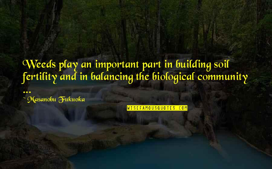Fertility Quotes By Masanobu Fukuoka: Weeds play an important part in building soil