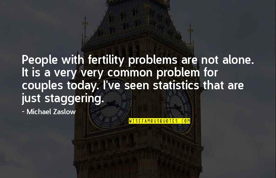 Fertility Quotes By Michael Zaslow: People with fertility problems are not alone. It