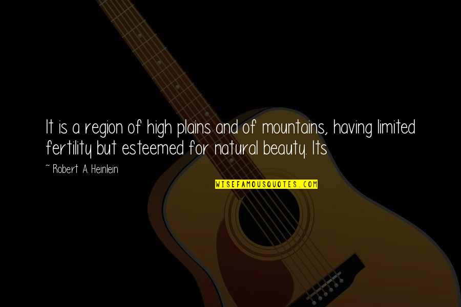 Fertility Quotes By Robert A. Heinlein: It is a region of high plains and