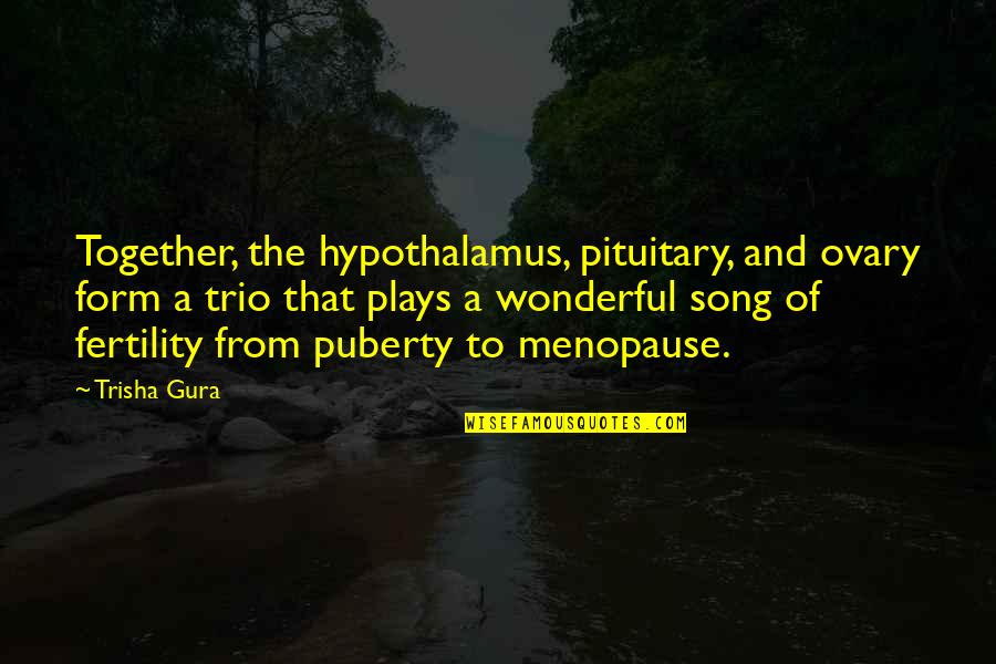 Fertility Quotes By Trisha Gura: Together, the hypothalamus, pituitary, and ovary form a