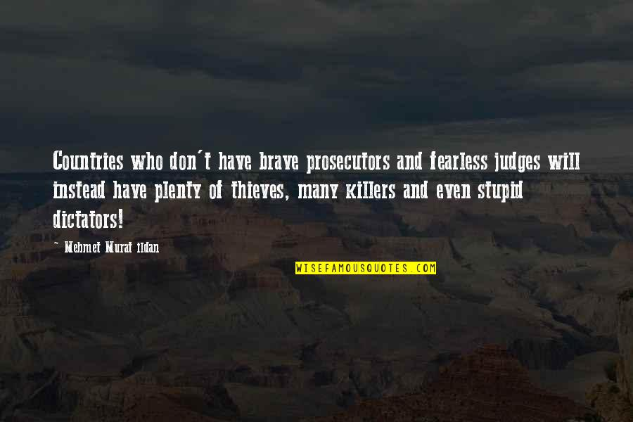 Fescue Quotes By Mehmet Murat Ildan: Countries who don't have brave prosecutors and fearless