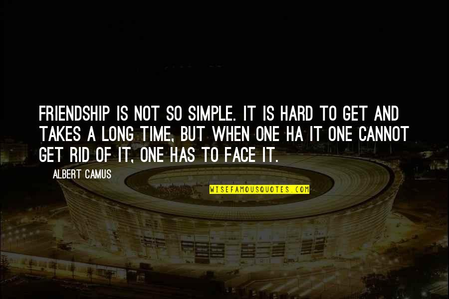 Fevicol Quotes By Albert Camus: Friendship is not so simple. It is hard