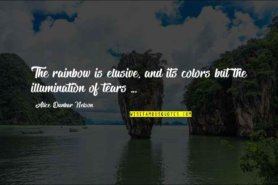 Fevicol Quotes By Alice Dunbar Nelson: The rainbow is elusive, and its colors but