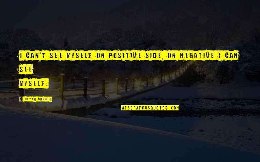 Fevicol Quotes By Deyth Banger: I can't see myself on positive side, on