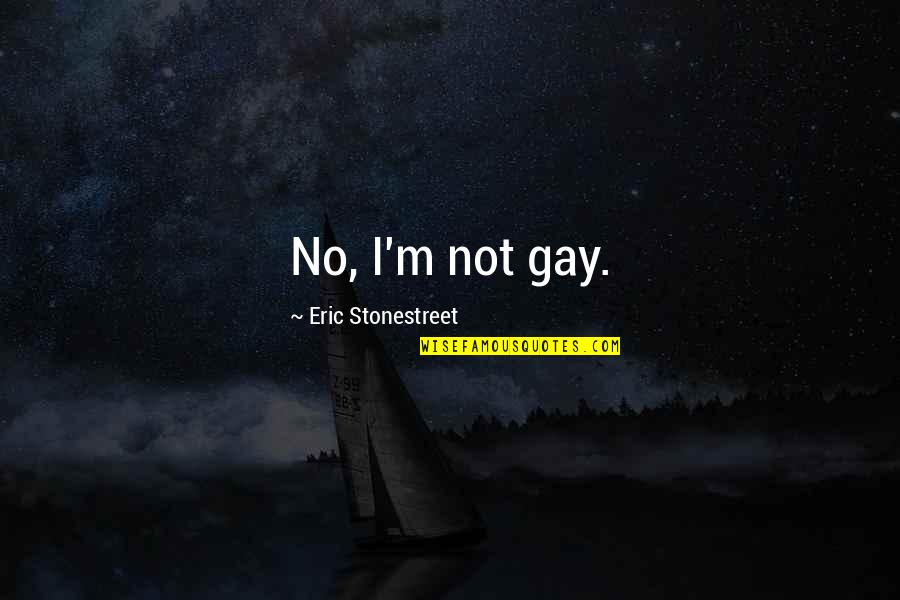 Feynman Physics Quotes By Eric Stonestreet: No, I'm not gay.