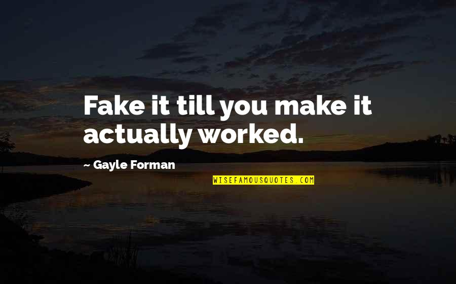 Feynman Physics Quotes By Gayle Forman: Fake it till you make it actually worked.