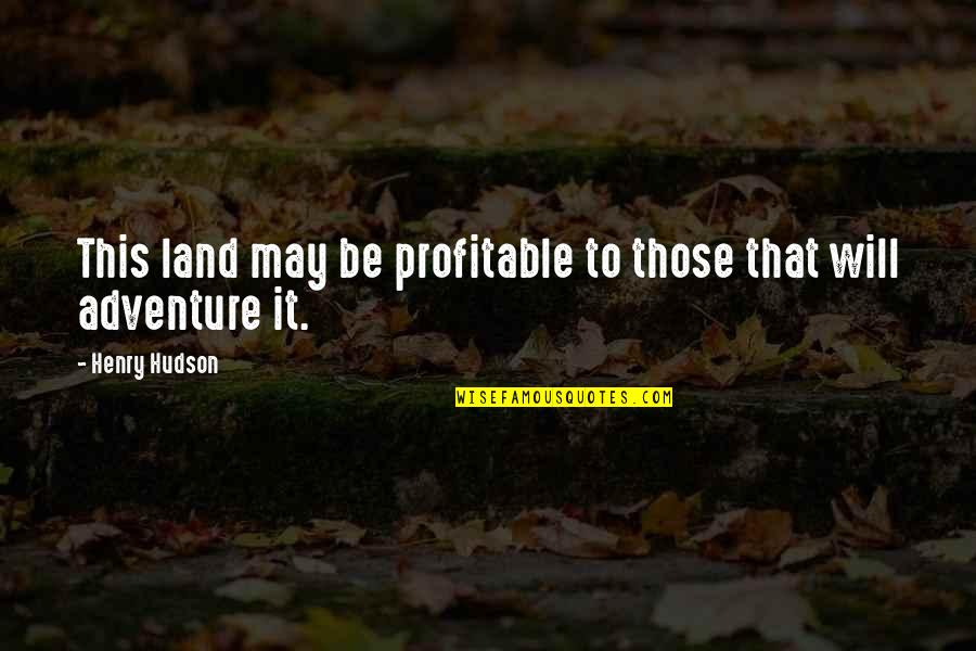 Feynman Physics Quotes By Henry Hudson: This land may be profitable to those that