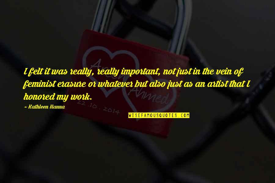 Feynman Physics Quotes By Kathleen Hanna: I felt it was really, really important, not