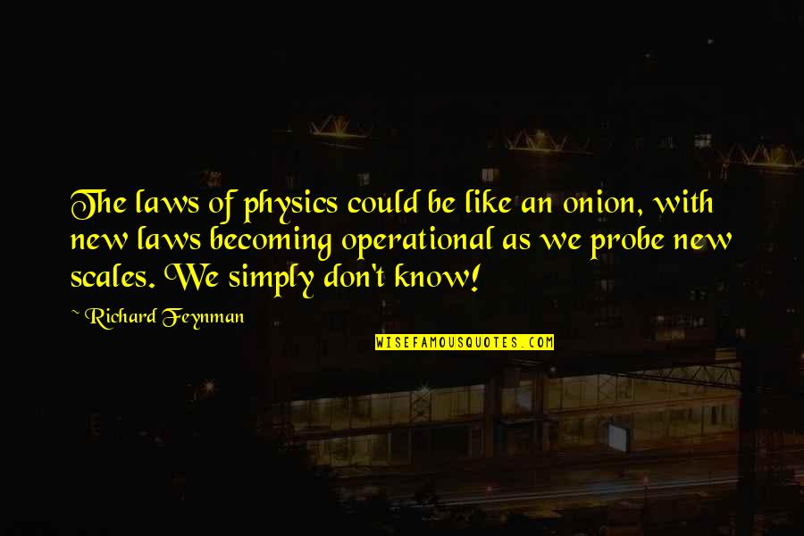 Feynman Physics Quotes By Richard Feynman: The laws of physics could be like an