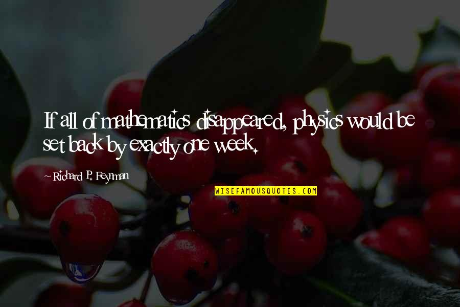Feynman Physics Quotes By Richard P. Feynman: If all of mathematics disappeared, physics would be