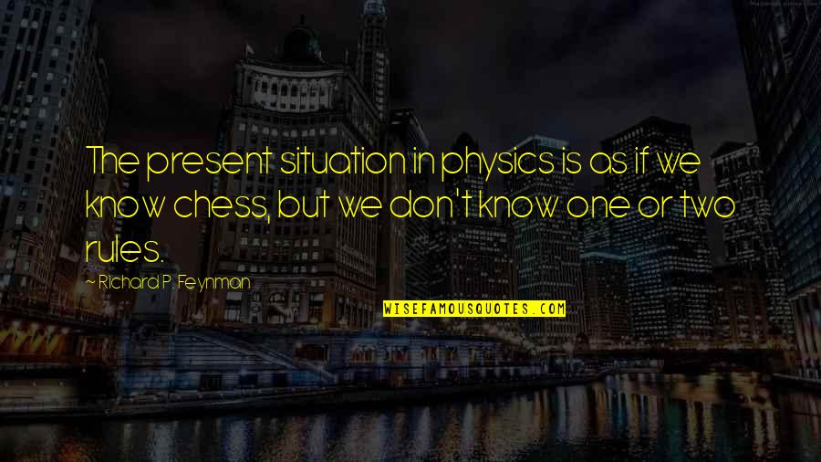 Feynman Physics Quotes By Richard P. Feynman: The present situation in physics is as if