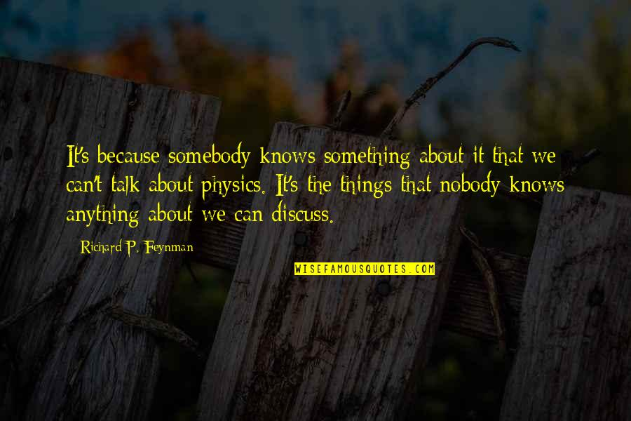 Feynman Physics Quotes By Richard P. Feynman: It's because somebody knows something about it that