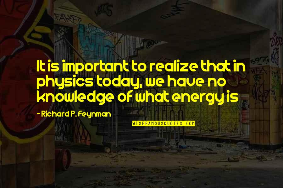 Feynman Physics Quotes By Richard P. Feynman: It is important to realize that in physics